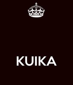 Poster:    KUIKA