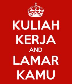 Poster: KULIAH KERJA AND LAMAR KAMU