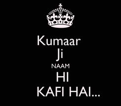 Poster: Kumaar  Ji NAAM  HI      KAFI HAI...