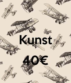 Poster:  Kunst  40€