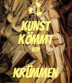 Poster: kunst kömmt von  krümmen