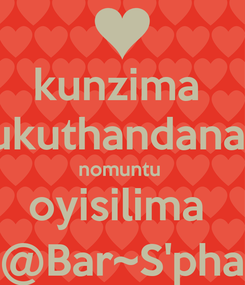Poster: kunzima  ukuthandana  nomuntu  oyisilima  @Bar~S'pha