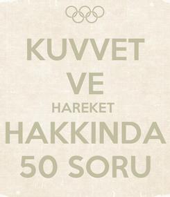 Poster: KUVVET VE HAREKET  HAKKINDA 50 SORU