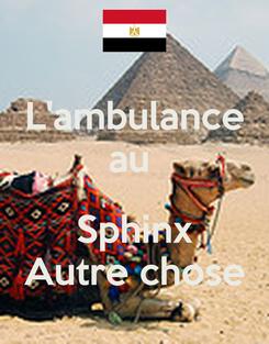 Poster: L'ambulance au   Sphinx Autre chose