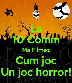 Poster: La 10 Comm Ma Filmez Cum joc Un joc horror!