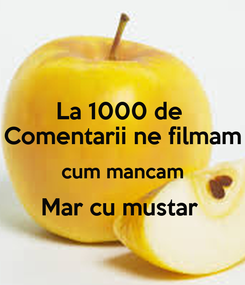 Poster: La 1000 de  Comentarii ne filmam cum mancam Mar cu mustar