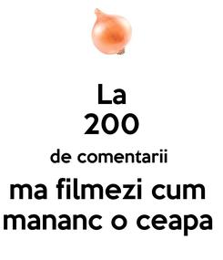 Poster: La 200 de comentarii  ma filmezi cum  mananc o ceapa