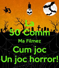 Poster: La 50 Comm Ma Filmez Cum joc Un joc horror!