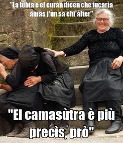 """Poster: """"La bìbia e el curàn dìcen che tucarìa amâs j'ùn sa chi'àlter"""" """"El camasùtra è più precìs, prò"""""""