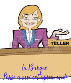 Poster: La Banque. Pense a moi cet apres-midi