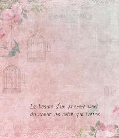 Poster:          La beaute d'un present vient            du coeur de celui qui l'offre