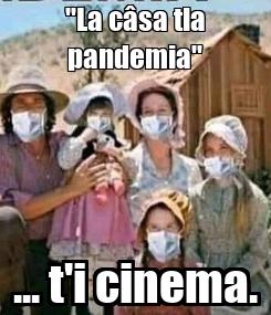 """Poster: """"La câsa tla pandemia"""" ... t'i cinema."""
