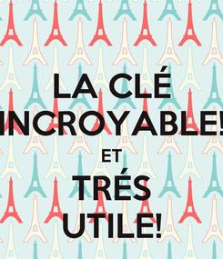 Poster: LA CLÉ INCROYABLE! ET TRÉS UTILE!