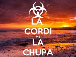 Poster: LA  CORDI ME LA CHUPA