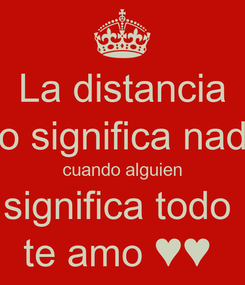Poster: La distancia no significa nada cuando alguien significa todo  te amo ♥♥