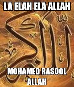 Poster: LA ELAH ELA ALLAH MOHAMED RASOOL ALLAH