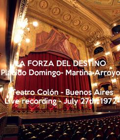 Poster: LA FORZA DEL DESTINO  Plácido Domingo- Martina Arroyo     Teatro Colón - Buenos Aires Live recording - July 27th, 1972