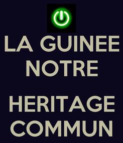 Poster: LA GUINEE NOTRE  HERITAGE COMMUN
