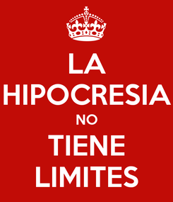 Poster: LA HIPOCRESIA NO TIENE LIMITES