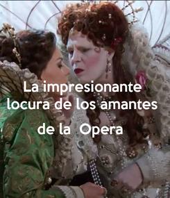 Poster: La impresionante  locura de los amantes   de la  Opera