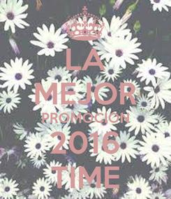 Poster: LA MEJOR PROMOCION 2016 TIME