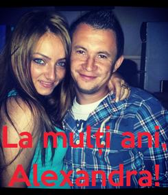 Poster:    La mulți ani, Alexandra!