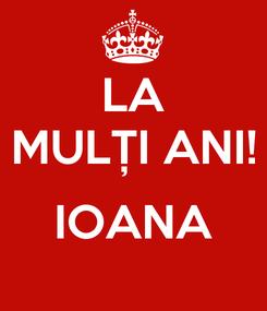 Poster: LA MULȚI ANI!  IOANA