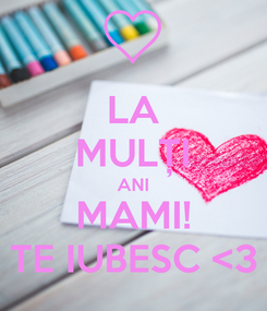 Poster: LA MULȚI ANI MAMI! TE IUBESC <3