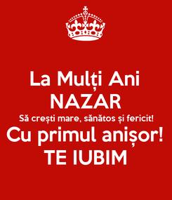 Poster: La Mulți Ani NAZAR Să crești mare, sănătos și fericit! Cu primul anișor! TE IUBIM