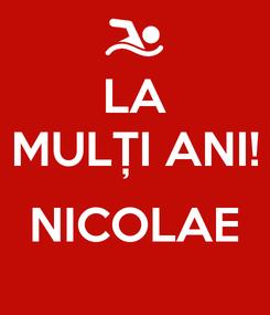 Poster: LA MULȚI ANI!  NICOLAE