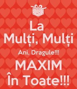 Poster: La  Mulți, Mulți Ani, Dragule!!! MAXIM În Toate!!!