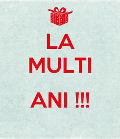 Poster: LA MULTI  ANI !!!