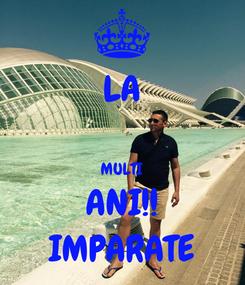 Poster: LA  MULTI ANI!! IMPARATE
