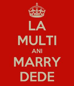 Poster: LA MULTI ANI MARRY DEDE