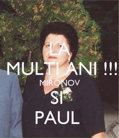 Poster: LA   MULTI ANI !!!  MIRONOV SI  PAUL