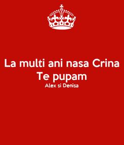 Poster: La multi ani nasa Crina Te pupam Alex si Denisa