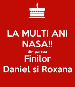 Poster: LA MULTI ANI NASA!! din partea Finilor Daniel si Roxana