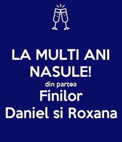 Poster: LA MULTI ANI NASULE! din partea Finilor Daniel si Roxana