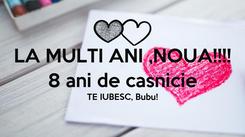 Poster: LA MULTI ANI ,NOUA!!!! 8 ani de casnicie TE IUBESC, Bubu!