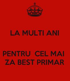 Poster: LA MULTI ANI   PENTRU  CEL MAI  ZA BEST PRIMAR