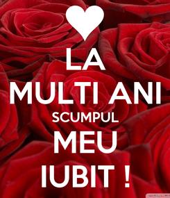 Poster: LA MULTI ANI SCUMPUL MEU IUBIT !