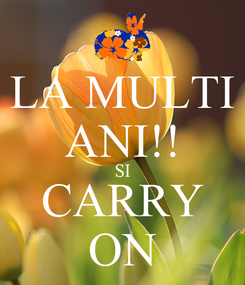 Poster: LA MULTI ANI!! SI CARRY ON