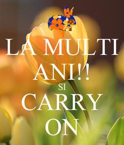 Poster: LA MULTI ANI!! SI CARRY ON