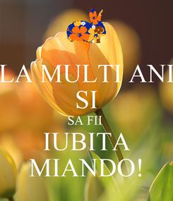 Poster: LA MULTI ANI SI SA FII  IUBITA MIANDO!