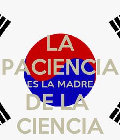 Poster: LA PACIENCIA ES LA MADRE DE LA  CIENCIA