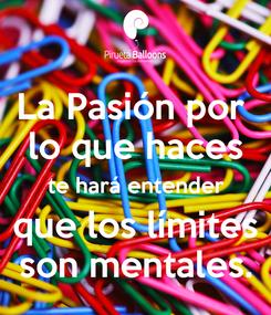 Poster: La Pasión por  lo que haces te hará entender  que los límites  son mentales.