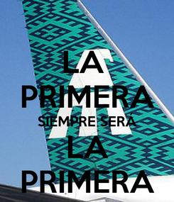 Poster: LA  PRIMERA SIEMPRE SERÁ LA PRIMERA
