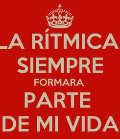Poster: LA RÍTMICA  SIEMPRE FORMARA  PARTE  DE MI VIDA