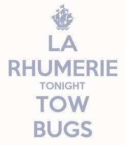 Poster: LA RHUMERIE TONIGHT TOW BUGS