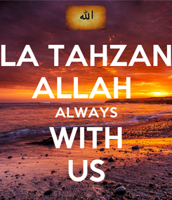 Poster: LA TAHZAN ALLAH  ALWAYS WITH US